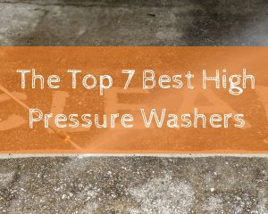 The Top 7 Best High Pressure Washers
