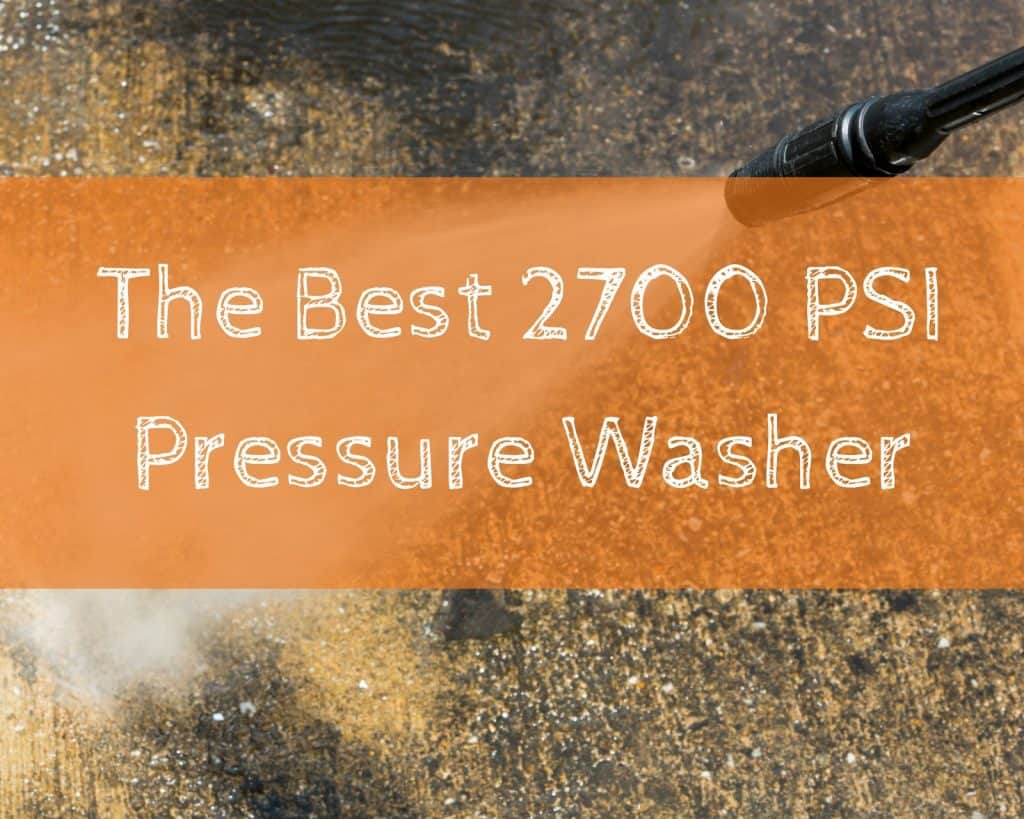 The Best 2700 PSI Pressure Washer