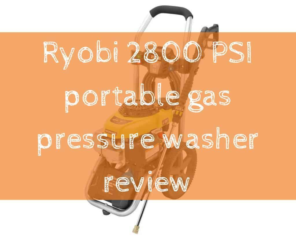 Ryobi 2800 PSI portable gas pressure washer review