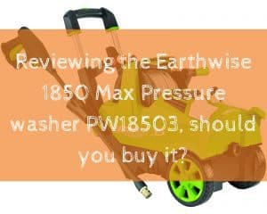 Reviewing the Earthwise 1850 Max Pressure washer PW18503, should you buy it?