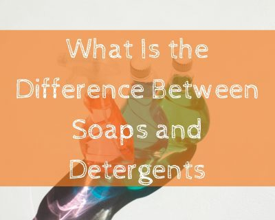 What Is the Difference Between Soaps and Detergents