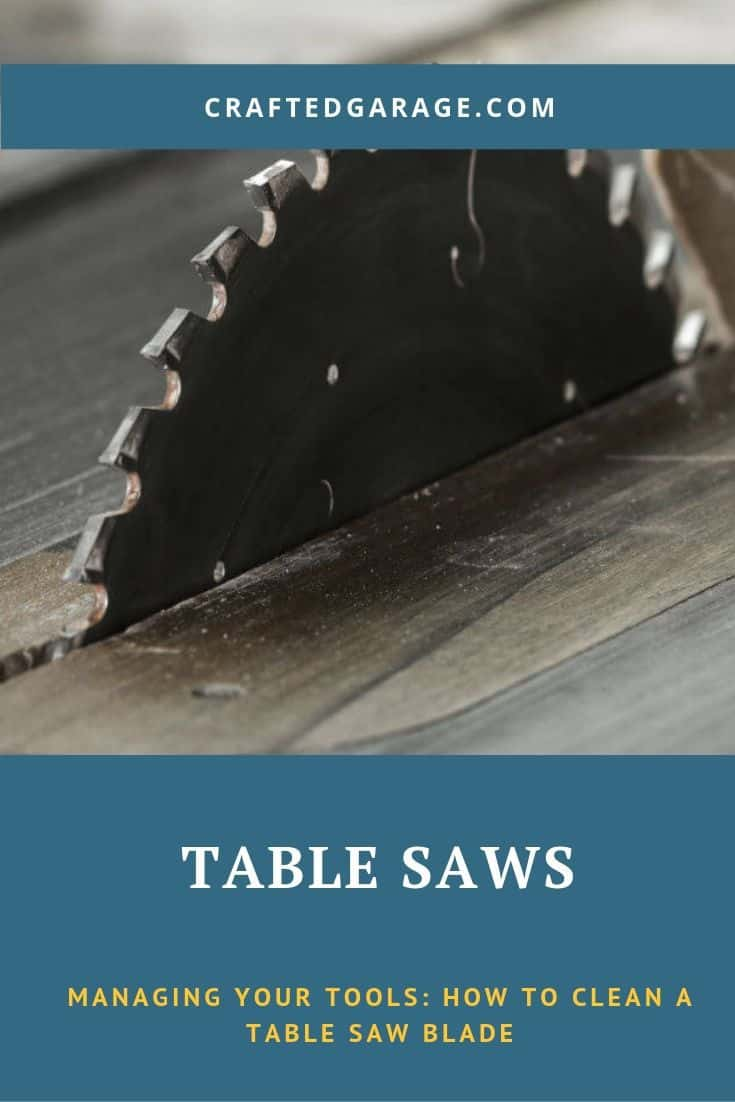 Managing Your Tools: How to Clean a Table Saw Blade
