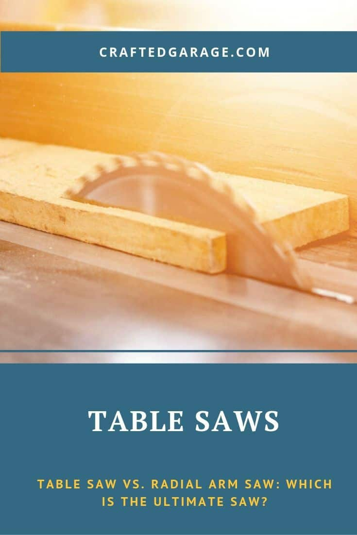 Table Saw Vs. Radial Arm Saw: Which is the ultimate saw?